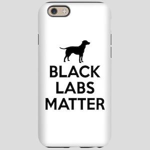 Black Labs Matter iPhone 6 Tough Case