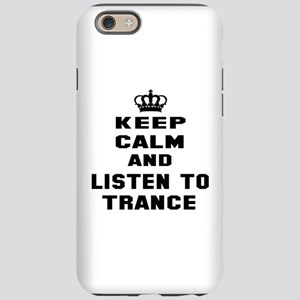 Keep calm and listen to Trance iPhone 6 Tough Case