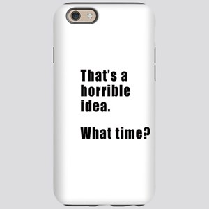That's a horrible idea. What time? iPhone 6 Tough