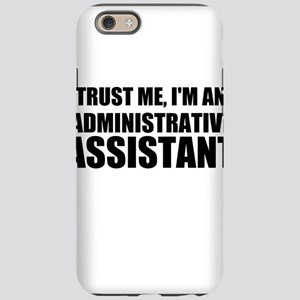 Trust Me, I'm An Administrative Assistant iPhone 6