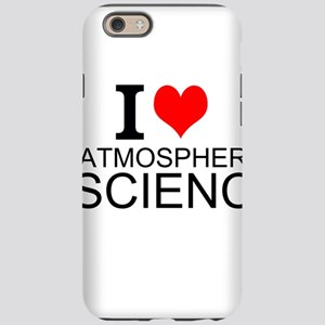 I Love Atmospheric Science iPhone 6 Tough Case