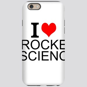 I Love Rocket Science iPhone 6 Tough Case