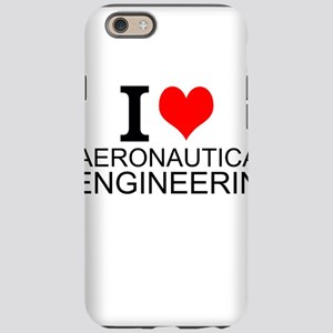 I Love Aeronautical Engineering iPhone 6 Tough Cas