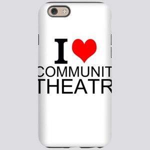 I Love Community Theatre iPhone 6 Tough Case