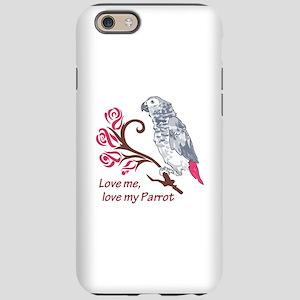 LOVE ME LOVE MY PARROT iPhone 6 Tough Case