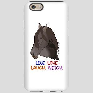 LIVE LOVE LAUGH NEIGH iPhone 6 Tough Case