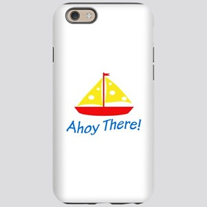 SAILBOAT AHOY THERE iPhone 6 Tough Case