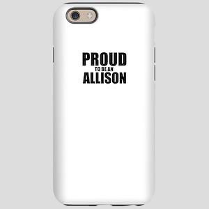 Proud to be ALLISON iPhone 6 Tough Case
