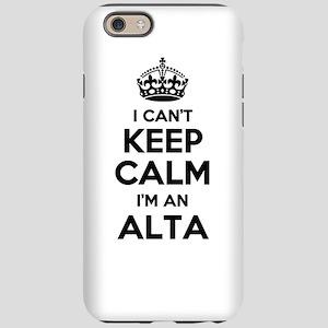 I can't keep calm Im ALTA iPhone 6/6s Tough Case