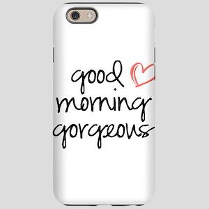 Good Morning Gorgeous iPhone 6 Tough Case