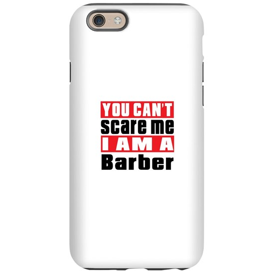 You Can Not Scare Me Barber