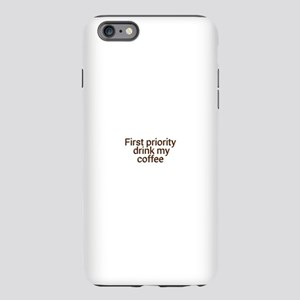 First priority drink my iPhone Plus 6 Tough Case