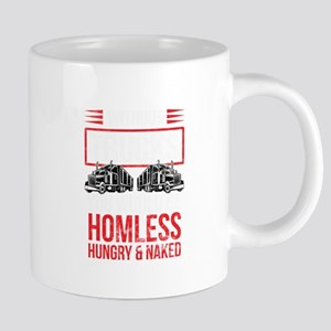 Trucker Without Trucks You Be Homeless, Hungr Mugs