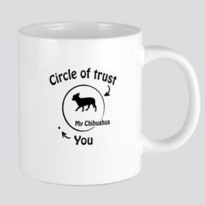 Circle Of Trust My Chihuahua Funny Gift Mugs