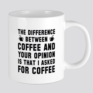 Coffee And Your Opinion Mugs