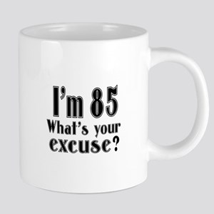 I'm 85 What is your excuse? Mugs