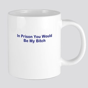 In prison I own you funny saying 20 oz Ceramic Meg