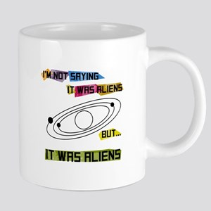 I'm not saying it was aliens but... Mugs