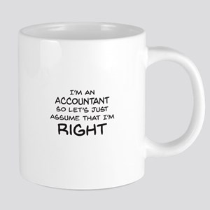 Im an accountant Assume Im Right Mugs
