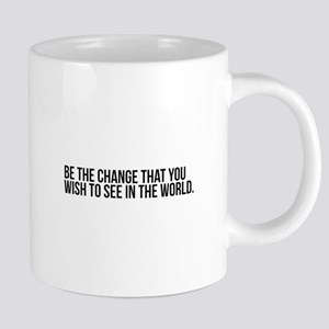 be the change that you wish to see in the wor Mugs