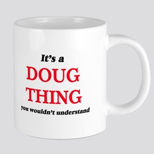 It's a Doug thing, you wouldn't understand