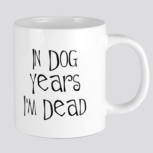 In dog years I'm dead Mugs
