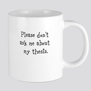 Please Don[t Ask Me About My Thesis Mugs