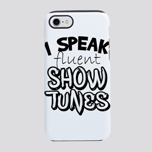 I Speak Fluent Show Tunes iPhone 8/7 Tough Case