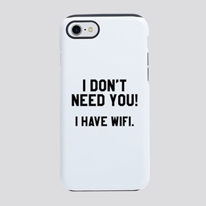 I Don't Need You! I Have Wifi iPhone 7 Tough Case