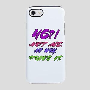 46 ? Not me, No way, Prove i iPhone 8/7 Tough Case