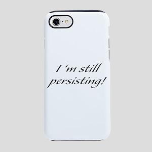 I'm Still Persisting iPhone 7 Tough Case