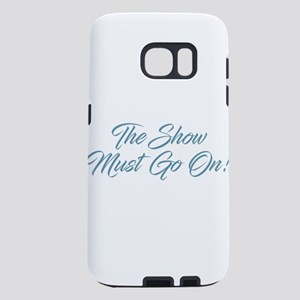 The Show Must Go On Samsung Galaxy S7 Case