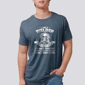 486c74e30 I Am A Welder T Shirt, I'd Call Your Siste T-Shirt