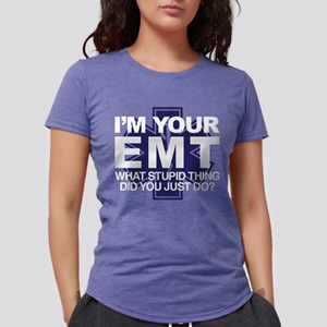 5f1ee3a9e I'm Your EMT What Stupid Womens Tri-blend T-Shirt