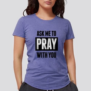 b1c5726b7 Ask Me To Pray With You T-Shirt