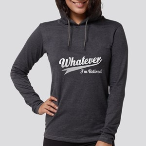 Whatever Im Retired Long Sleeve T-Shirt