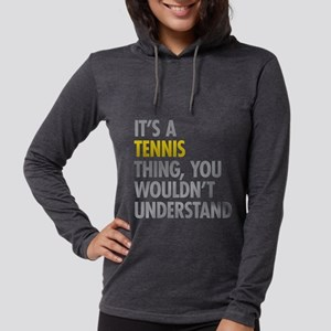 Its A Tennis Thing Long Sleeve T-Shirt