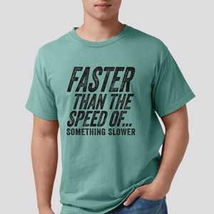 Faster Than The Speed of Mens Comfort Colors Shirt