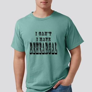 I Can't I Have Rehearsal Funny Thespian Actor T-Sh