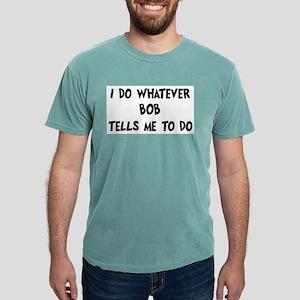 Whatever Bob says T-Shirt
