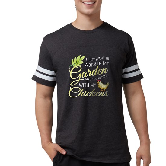 Hang Out With Chickens In My Garden T Shirt