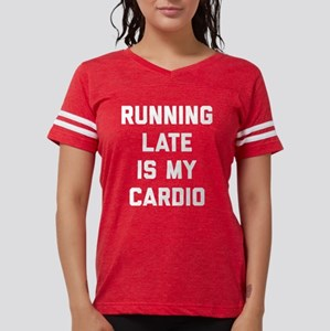 Running Late Is My Cardio Womens Football Shirt