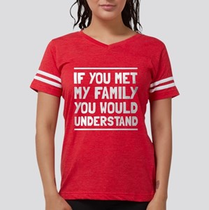 79209276e If you met my family you would understand T-Shirt
