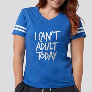 I Can't Adult Today Womens Football Shirt