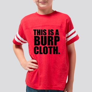 THIS IS A BURP CLOTH sq Youth Football Shirt