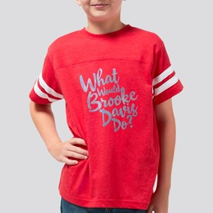 What Would Brooke Davis Do Youth Football Shirt