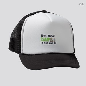 I don't always camp oh wait yes I Kids Trucker hat