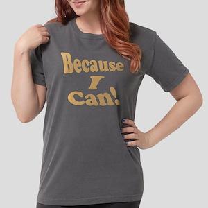 Because I Can Women's Dark T-Shirt