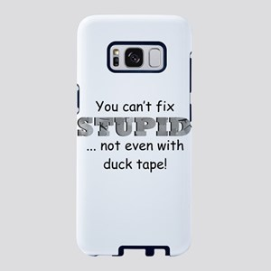 You can't fix STUPID ... no Samsung Galaxy S8 Case