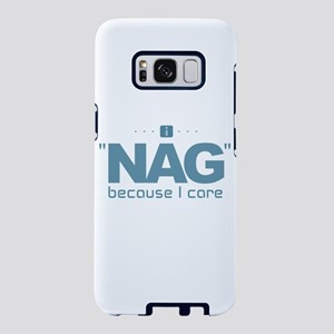 I Nag Because I Care Samsung Galaxy S8 Case